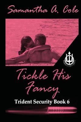 Tickle His Fancy Trident Security 6 By Samantha A Cole