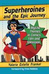 Superheroines and the Epic Journey by Valerie Estelle Frankel