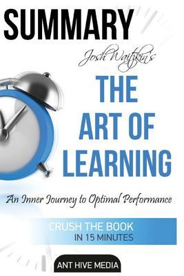 Summary the Art of Learning by Josh Waitzkin: An Inner Journey to Optimal Performance