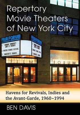 Repertory Movie Theaters of New York City: Havens for Revivals, Indies and the Avant-Garde, 1960-1994