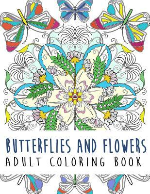 Butterflies and Flowers Adult Coloring Book: Stress Relieving Patterns Coloring Books