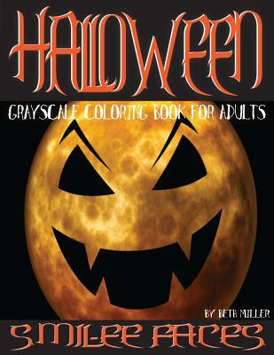 Smil-Ee Faces Halloween Grayscale Coloring Book for Adults Vol.2: (Halloween Coloring Book) (Photo Coloring Book) (Grayscale Halloween) (Grayscale Halloween Coloring Book) (Grayscale Emoji) (Halloween Adult Coloring Book) (Coloring Book for Adults) (Gr...