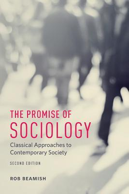 The Promise of Sociology: Classical Approaches to Contemporary Society, Second Edition