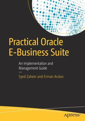 Practical Oracle E-Business Suite: An Implementation and Management Guide