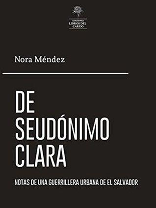 de seudónimo Clara: diario de una guerrillera urbana en El Salvador