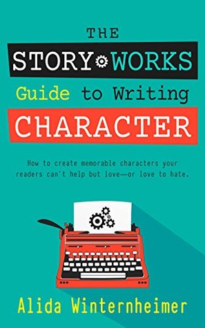 The Story Works Guide to Writing Charact...