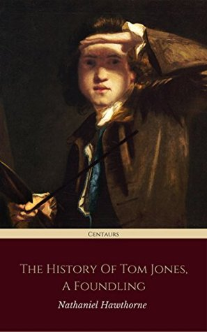 The History of Tom Jones, a Foundling (Centaurs Classics) [The 100 greatest novels of all time - #35]