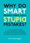 Why Do Smart People Make Such Stupid Mistakes?: A Practical Negotiation Guide to More Profitable Client Relationships for Marketing and Communication Teams and Professional Service People