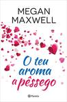 O teu aroma a pêssego by Megan Maxwell
