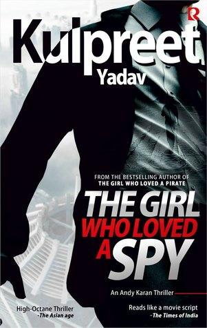 29b290eb The Girl Who Loved a Spy (Andy Karan #1) by Kulpreet Yadav