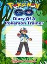 Pokemon Go: Diary of a Pokemon Trainer(Unofficial Pokemon Book)