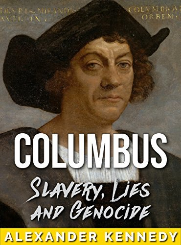 Columbus: Lies of a New World (The True Story of Christopher Columbus)