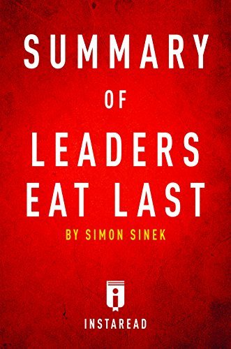 Summary of Leaders Eat Last: by Simon Sinek | Includes Analysis