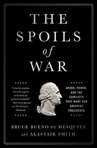 The Spoils of War: Greed, Power, and the Conflicts That Made Our Greatest Presidents