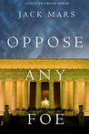 Oppose Any Foe (Luke Stone #4)