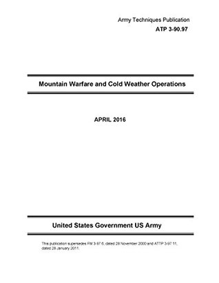 Army Techniques Publication ATP 3-90.97 Mountain Warfare and Cold Weather Operations April 2016