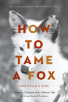 How to Tame a Fox (and Build a Dog): How the Silver Fox Became a Dog