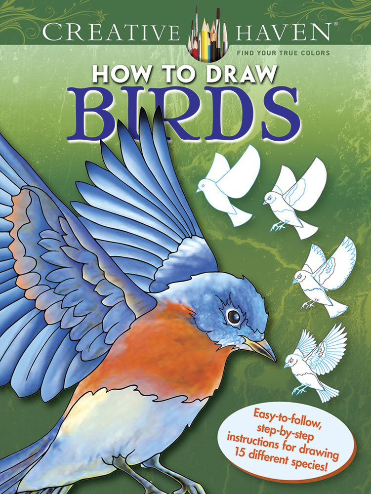 Creative Haven How to Draw Birds: Easy-to-follow, step-by-step instructions for drawing 15 different species