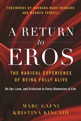 A Return to Eros: The Radical Experience of Being Fully Alive por Marc Gafni, Kristina Kincaid