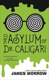 The Asylum of Dr. Caligari by James K. Morrow