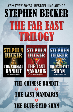 The Far East Trilogy: The Chinese Bandit, The Last Mandarin, and The Blue-Eyed Shan