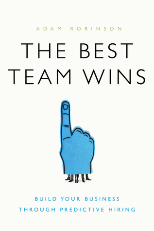 The Best Team Wins: Build Your Business Through Predictive Hiring