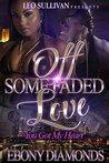 Off Some Faded Love by Ebony Diamonds