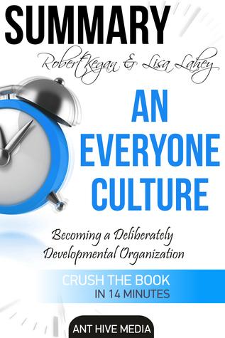 Robert Kegan & Lisa Lahey's An Everyone Culture: Becoming a Deliberately Developmental Organization | Summary