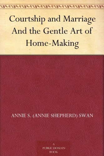 Courtship and Marriage And the Gentle Art of Home-Making
