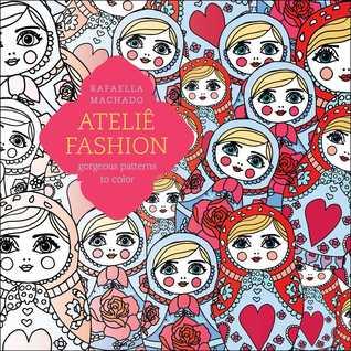 Atelie Fashion Gorgeous Patterns To Color By Rafaella Machado