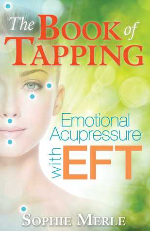 The Book of Tapping: Emotional Acupressure with EFT