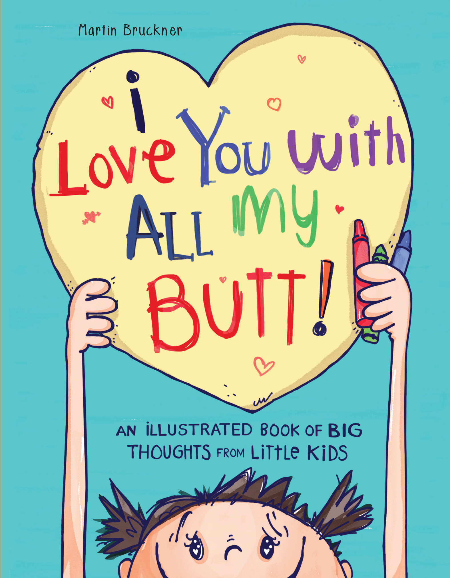 I Love You with All My Butt!: An Illustrated Book of Big Thoughts from Little Kids