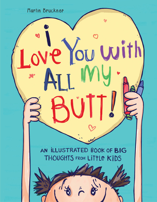 I Love You With All My Butt An Illustrated Book Of Big Thoughts Fascinating I Love U Thoughts