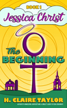 The Beginning (Jessica Christ, Book 1)