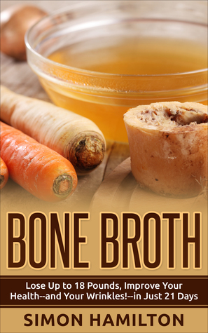 Bone Broth Bone Broth Diet Lose Up To 18 Pounds Improve Your
