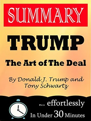 Summary: Trump: The Art of the Deal by Donald J. Trump and Tony Schwartz