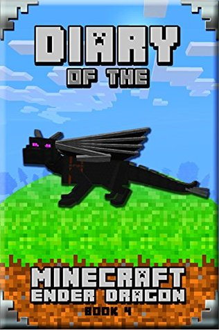 Minecraft: Diary of a Minecraft Ender Dragon Book 4: Astonishing Minecraft Diary of Ender Dragon. Intelligent Notes and Smart Game Insights. For All Clever ... Adore It! (Minecraft Books for Children)