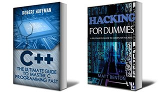 C++: The Ultimate Guide to Learn C Programming and Computer Hacking for Dummies (c plus plus, C++ for beginners, hacking exposed, how to hack) (HTML, Javascript, ... Programming, Coding, CSS, Java, PHP Book 1)