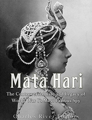 Mata Hari: The Controversial Life and Legacy of World War I's Most Famous Spy