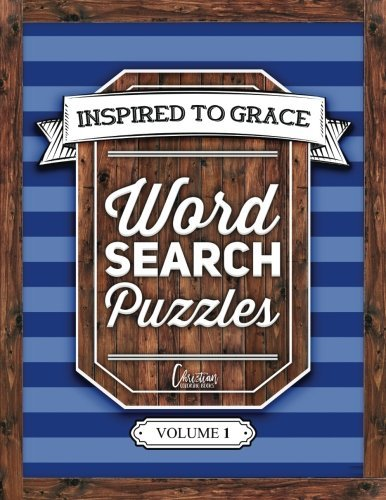 Inspired To Grace Word Search Puzzles: Volume 1: A Unique Book With 100 Stimulating Word Search Brain Teasers, Each Puzzle Accompanied By A Beautiful ... Spiritual Prayer, Relaxation & Stress Relief)