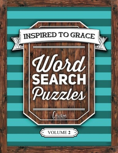 Inspired To Grace Word Search Puzzles: Volume 2: A Unique Book With 100 Stimulating Word Search Brain Teasers, Each Puzzle Accompanied By A Beautiful ... Spiritual Prayer, Relaxation & Stress Relief)