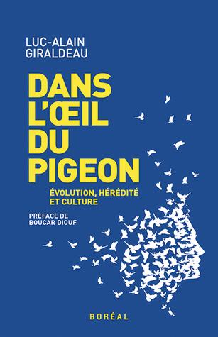 Dans l'oeil du pigeon: Évolution, hérédité et culture