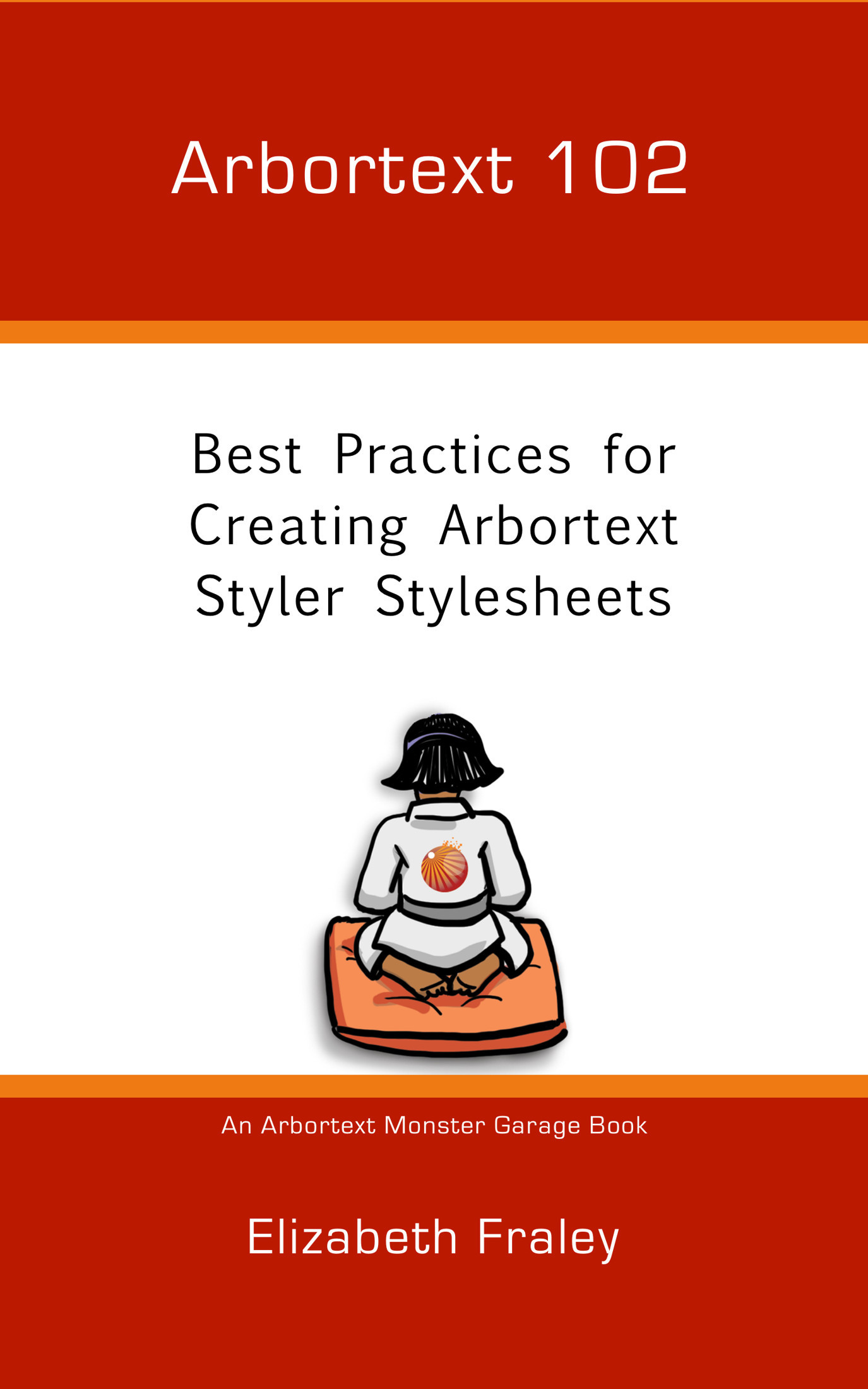 Arbortext 102: Best Practices for Creating Arbortext Styler Stylesheets (Arbortext Monster Garage, #2)