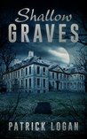 Shallow Graves by Patrick  Logan