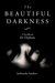 The Beautiful Darkness: A H...