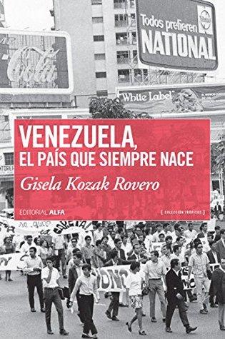Venezuela, el país que siempre nace (Trópicos n�...