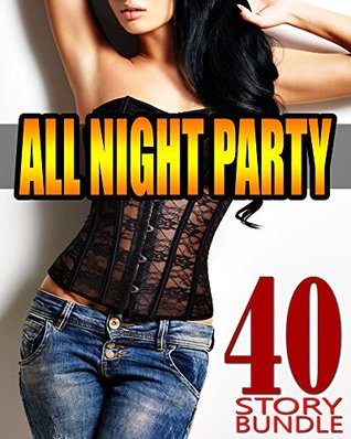 ALL NIGHT PARTY - 40 Steamy Books of You Know What...