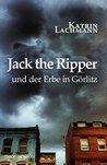 Jack the Ripper und der Erbe in Görlitz by Katrin Lachmann