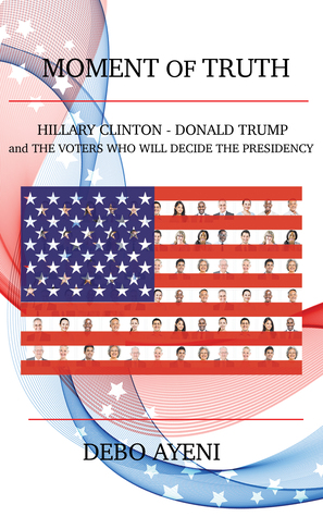 Moment of Truth: Hillary Clinton, Donald Trump, and the Voters Who Will Decide the Presidency
