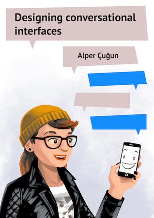 Designing Conversational Interfaces by Alper Çuğun